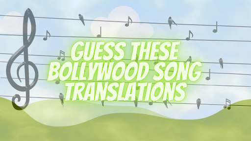 Guess These Hindi Film Songs From Their English Translations!!
